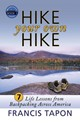 Hike Your Own Hike: 7 Life Lessons from Backpacking Across America by Francis Tapon. This is the dust jacket cover of the hardcover book.